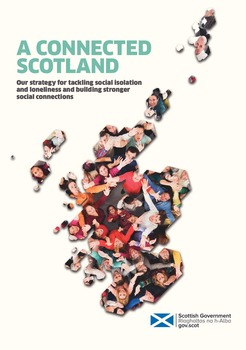 A Connected Scotland: our strategy for tackling social isolation and loneliness and building stronger social connections December 2018
